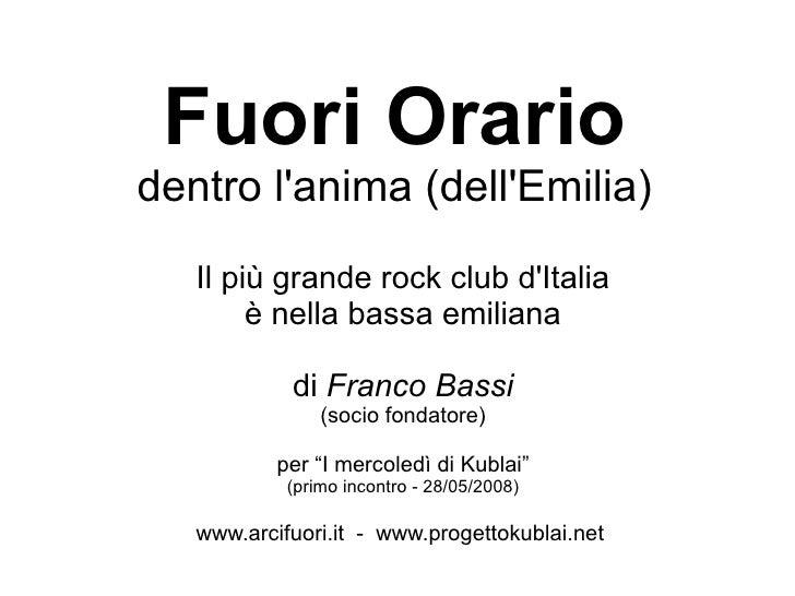 Fuori Orario dentro l'anima (dell'Emilia)    Il più grande rock club d'Italia         è nella bassa emiliana              ...