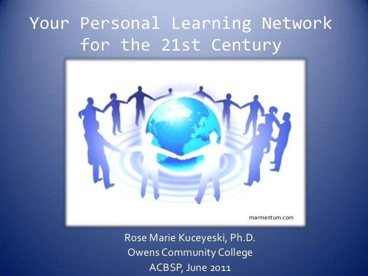 Your Personal Learning Network for the 21st Century<br />marmentum.com<br />Rose Marie Kuceyeski, Ph.D.<br />Owens Communi...