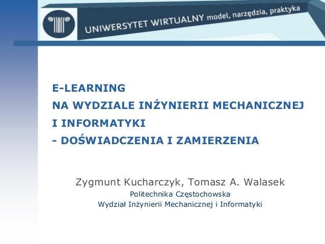 E-LEARNINGNA WYDZIALE INŻYNIERII MECHANICZNEJI INFORMATYKI- DOŚWIADCZENIA I ZAMIERZENIA   Zygmunt Kucharczyk, Tomasz A. Wa...