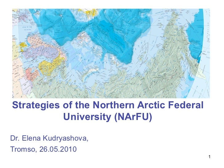 Strategies of the Northern Arctic Federal            University (NArFU)  Dr. Elena Kudryashova, Tromso, 26.05.2010        ...