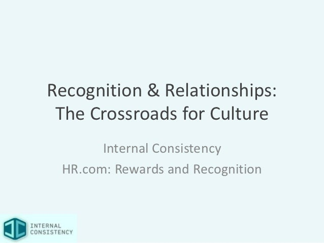 Recognition & Relationships: The Crossroads for Culture       Internal Consistency HR.com: Rewards and Recognition