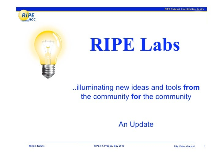 RIPE Network Coordination Centre                         RIPE Labs                 ..illuminating new ideas and tools from...