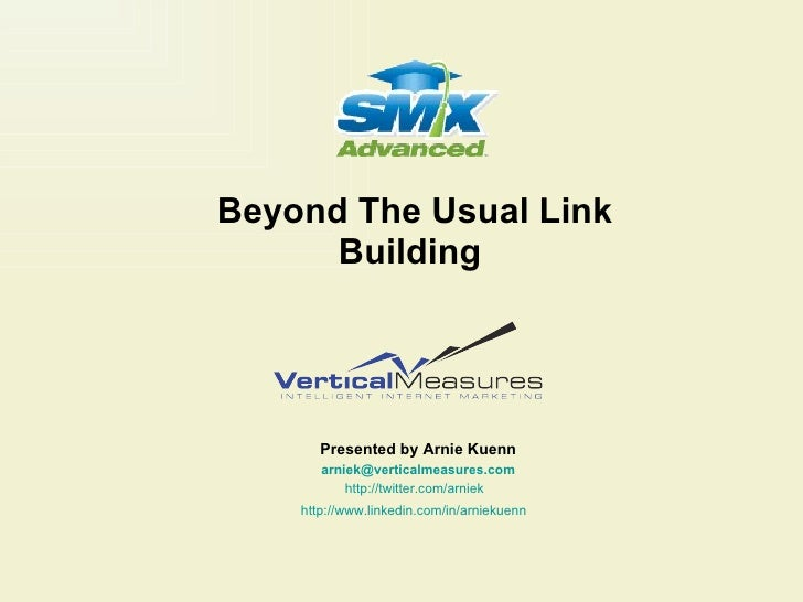 Beyond The Usual Link Building   Presented by Arnie Kuenn [email_address] http://twitter.com/arniek   http://www.linkedin....