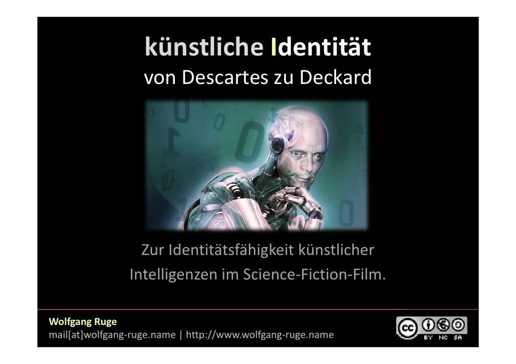künstliche Identität                    von Descartes zu Deckard                       Zur Identitätsfähigkeit künstlicher...