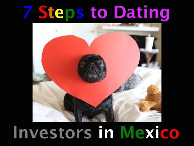 7 Steps to Dating      Investors in Mexico