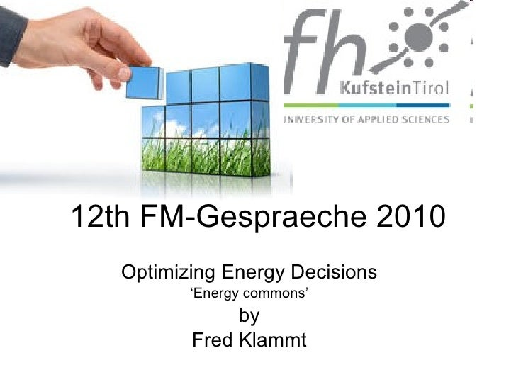 12th FM-Gespraeche 2010 Optimizing Energy Decisions ' Energy commons' by Fred Klammt