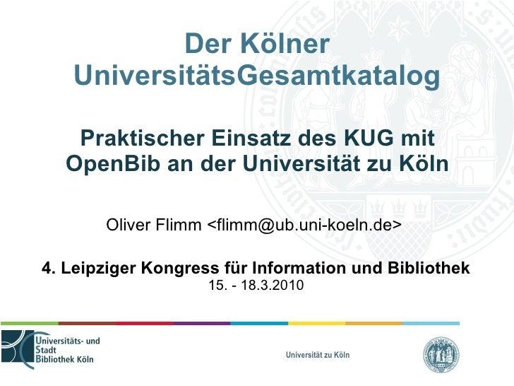 Der Kölner UniversitätsGesamtkatalog - Praktischer Einsatz des KUG mit OpenBib an der Universität zu Köln