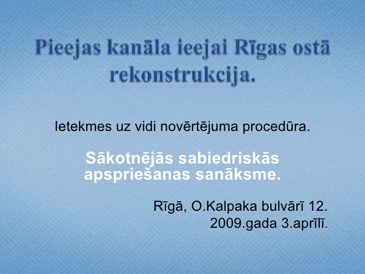 Pieejas kanāla ieejai Rīgas ostā rekonstrukcija. <br />Ietekmes uz vidi novērtējuma procedūra. <br />Sākotnējās sabiedrisk...