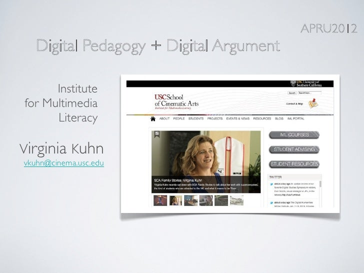 APRU2012  Digital Pedagogy + Digital Argument      Institutefor Multimedia      LiteracyVirginia Kuhnvkuhn@cinema.usc.edu