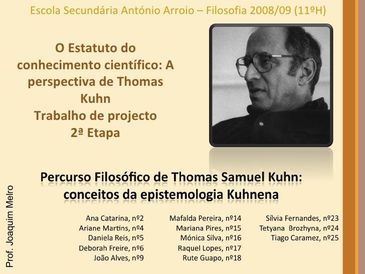 Escola Secundária António Arroio – Filosofia 2008/09 (11ºH) O Estatuto do conhecimento científico: A perspectiva de Thomas...