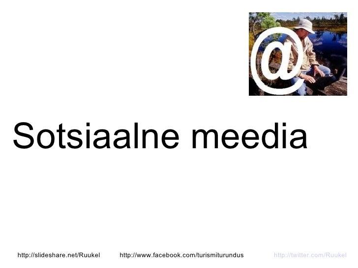 Sotsiaalne meedia   http://slideshare.net/Ruukel   http://www.facebook.com/turismiturundus   http://twitter.com/Ruukel