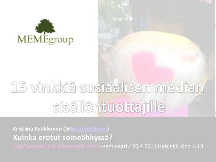 Kristiina Pääkkönen (@KristiinaMeme)Kuinka erotut someähkyssä?Nuorisomarkkinoinnin trendit 2011 –seminaari / 20.4.2011 Hel...
