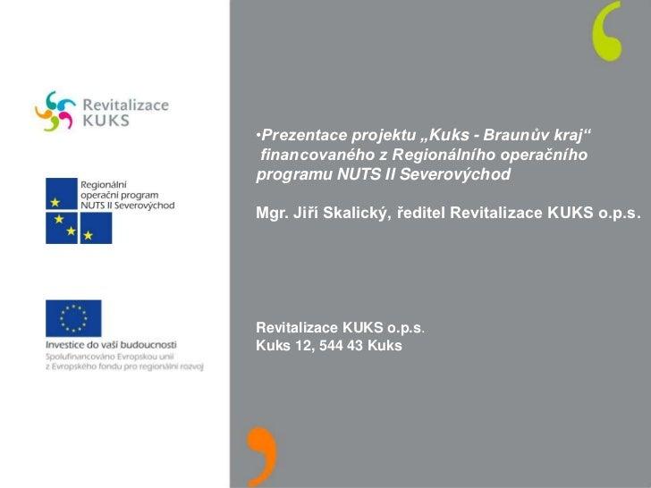 """•Prezentace projektu """"Kuks - Braunův kraj"""" financovaného z Regionálního operačníhoprogramu NUTS II SeverovýchodMgr. Jiří S..."""