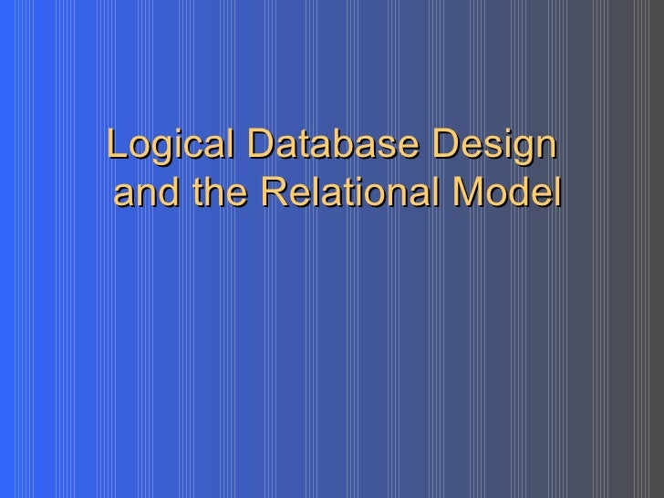 Logical Database Design  and the Relational Model