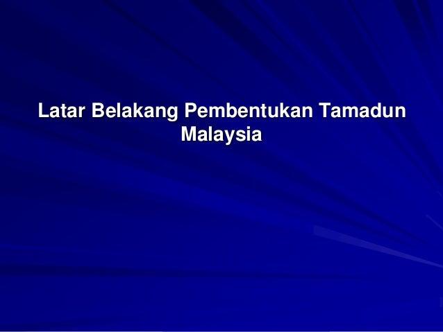 Latar Belakang Pembentukan Tamadun Malaysia