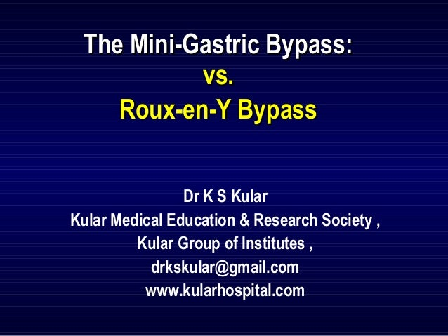 The Mini-Gastric Bypass: vs. Roux-en-Y Bypass Dr K S Kular Kular Medical Education & Research Society , Kular Group of Ins...