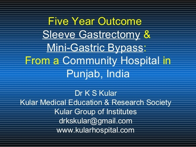 Five Year Outcome Sleeve Gastrectomy & Mini-Gastric Bypass: From a Community Hospital in Punjab, India Dr K S Kular Kular ...