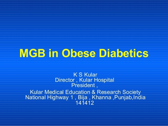 MGB in Obese Diabetics  K S Kular Director , Kular Hospital President , Kular Medical Education & Research Society Nation...
