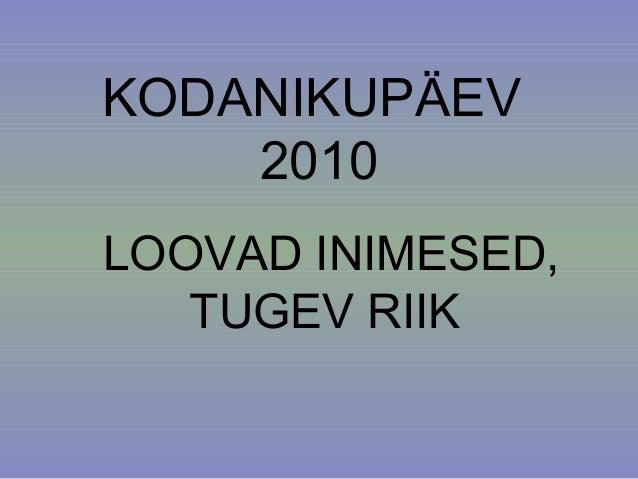 KODANIKUPÄEV 2010 LOOVAD INIMESED, TUGEV RIIK