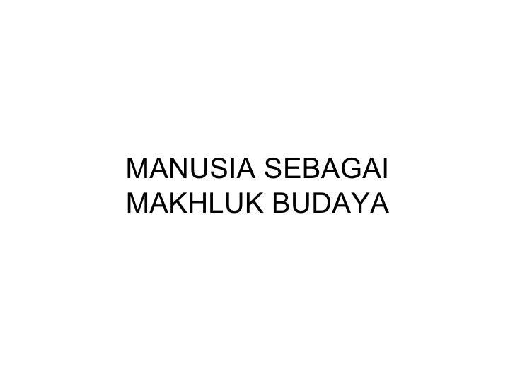MANUSIA SEBAGAIMAKHLUK BUDAYA