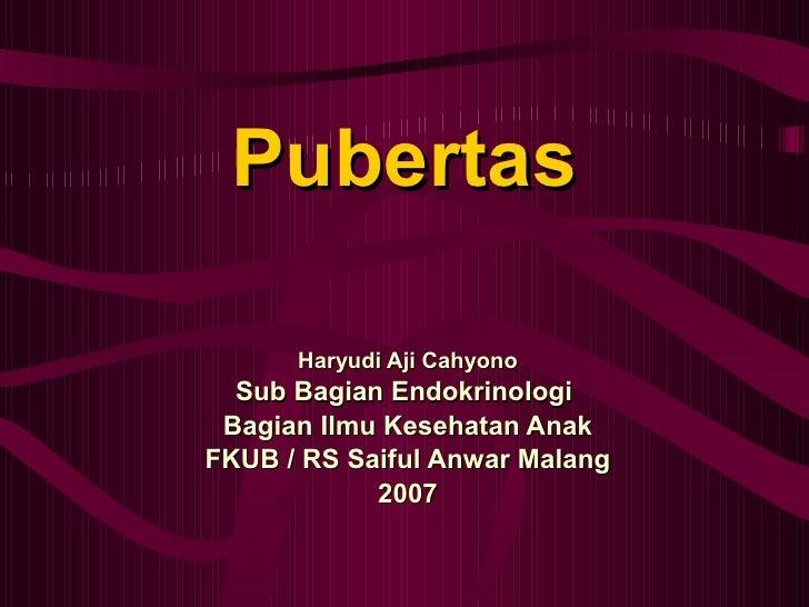 Pubertas Haryudi Aji Cahyono Sub Bagian Endokrinologi  Bagian Ilmu Kesehatan Anak FKUB / RS Saiful Anwar Malang 2007