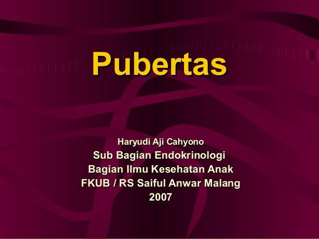 PubertasPubertas Haryudi Aji CahyonoHaryudi Aji Cahyono Sub Bagian EndokrinologiSub Bagian Endokrinologi Bagian Ilmu Keseh...