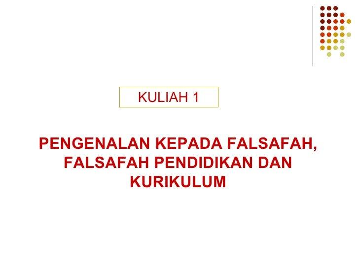 KULIAH 1 PENGENALAN KEPADA FALSAFAH, FALSAFAH PENDIDIKAN DAN KURIKULUM