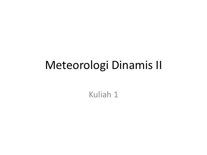 Meteorologi Dinamis II        Kuliah 1