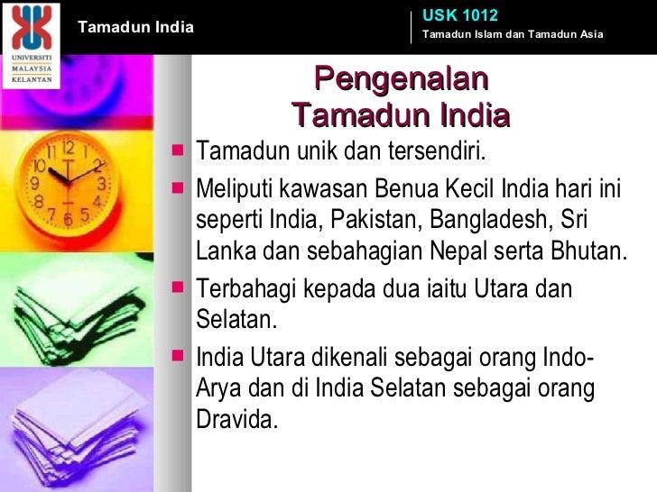 Pengenalan  Tamadun India  <ul><li>Tamadun unik dan tersendiri. </li></ul><ul><li>Meliputi kawasan Benua Kecil India hari ...