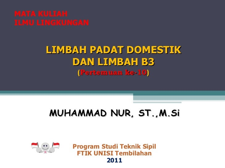 MATA KULIAH ILMU  LINGKUNGAN MUHAMMAD NUR, ST.,M.Si Program Studi Teknik  Sipil FTIK UNISI Tembilahan 2011 LIMBAH PADAT DO...