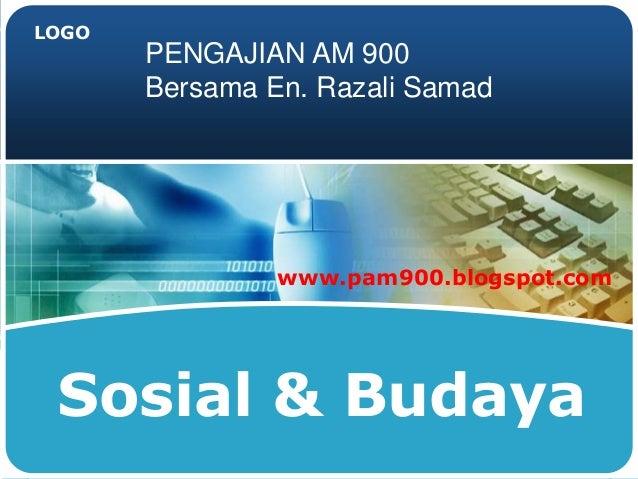 LOGO Sosial & Budaya PENGAJIAN AM 900 Bersama En. Razali Samad www.pam900.blogspot.com