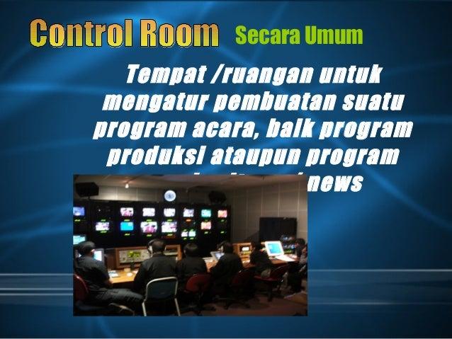 Tempat /ruangan untuk mengatur pembuatan suatu program acara, baik program produksi ataupun program pemberitaan / news Sec...