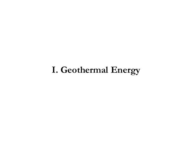 I. Geothermal Energy