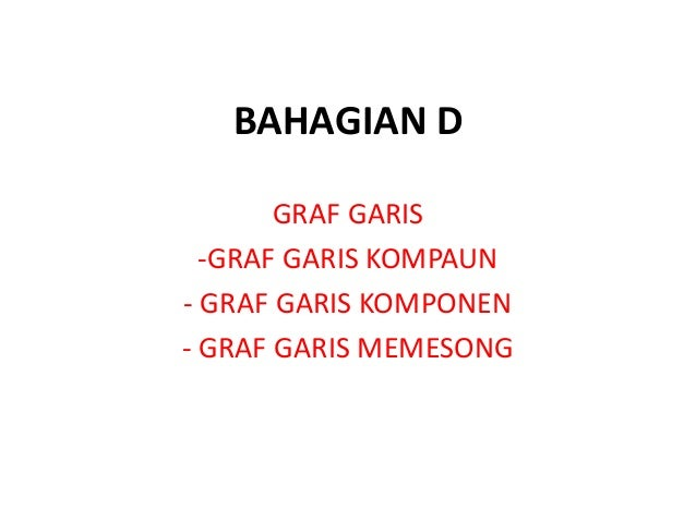 BAHAGIAN D       GRAF GARIS  -GRAF GARIS KOMPAUN- GRAF GARIS KOMPONEN- GRAF GARIS MEMESONG