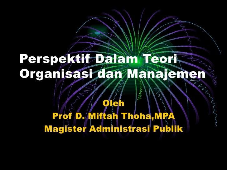 Perspektif Dalam Teori Organisasi dan Manajemen Oleh Prof D. Miftah Thoha,MPA Magister Administrasi Publik