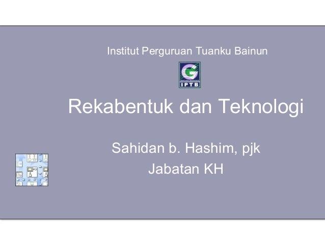 Institut Perguruan Tuanku BainunRekabentuk dan Teknologi    Sahidan b. Hashim, pjk         Jabatan KH