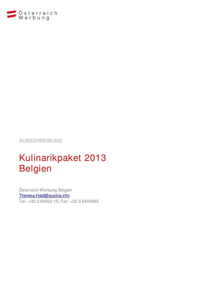 AUSSCHREIBUNGKulinarikpaket 2013BelgienÖsterreich Werbung BelgienTheresa.Haid@austria.infoTel.: +32 2 64222-15, Fax: +32 2...