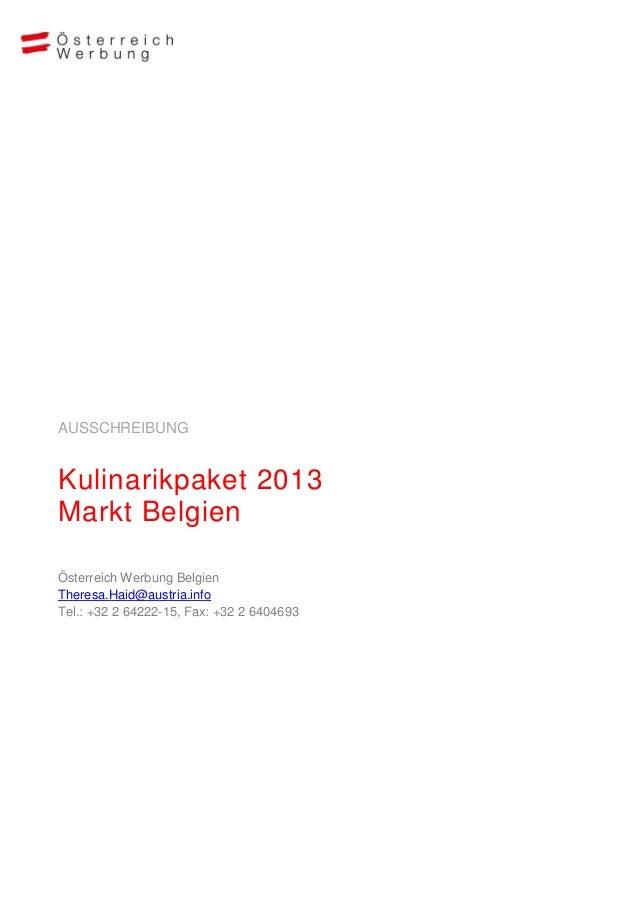 AUSSCHREIBUNGKulinarikpaket 2013Markt BelgienÖsterreich Werbung BelgienTheresa.Haid@austria.infoTel.: +32 2 64222-15, Fax:...