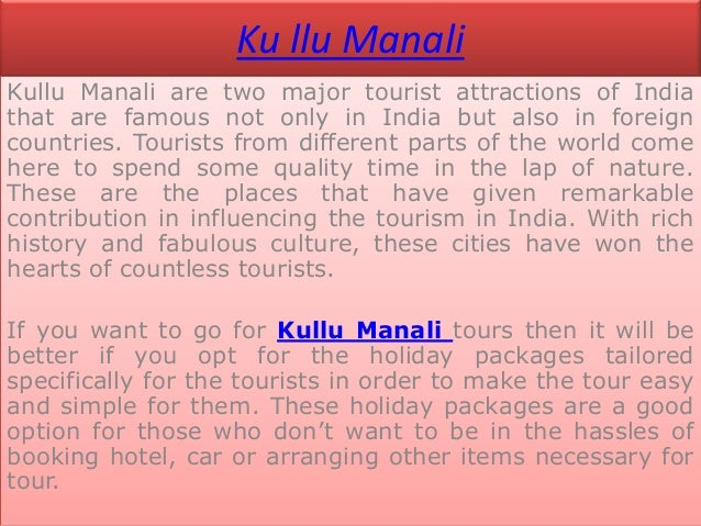 Ku llu ManaliKullu Manali are two major tourist attractions of Indiathat are famous not only in India but also in foreignc...