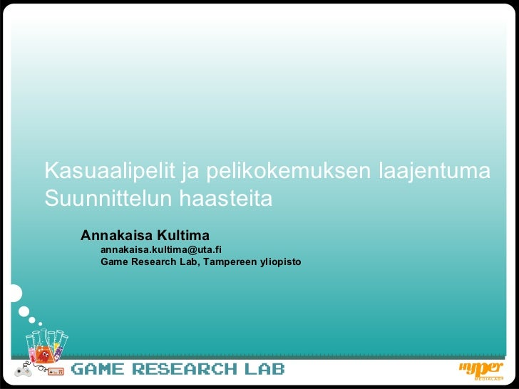 Kasuaalipelit ja pelikokemuksen laajentuma Suunnittelun haasteita Annakaisa Kultima [email_address] Game Research Lab, Tam...
