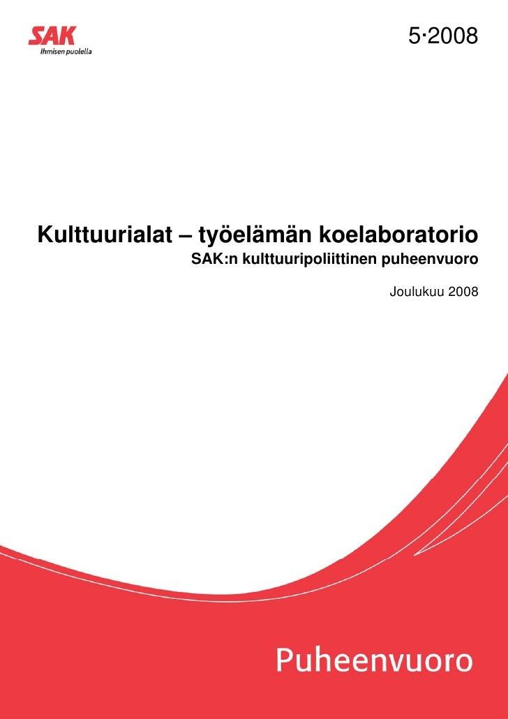 5·2008Kulttuurialat – työelämän koelaboratorio             SAK:n kulttuuripoliittinen puheenvuoro                         ...