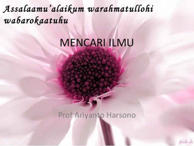 Assalaamu'alaikum warahmatullohi wabarokaatuhu MENCARI ILMU Prof Ariyanto Harsono