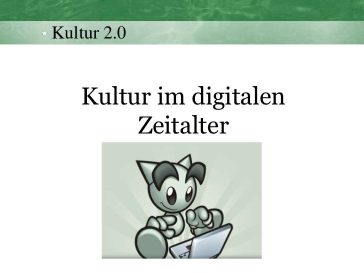 Kultur 2.0<br />Kultur im digitalen Zeitalter<br />