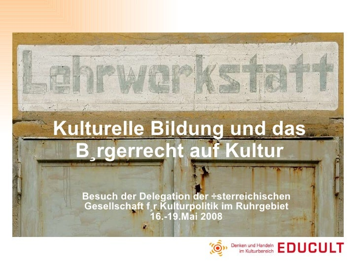 Kulturelle Bildung und das Bürgerrecht auf Kultur Besuch der Delegation der Österreichischen Gesellschaft für Kulturpoliti...