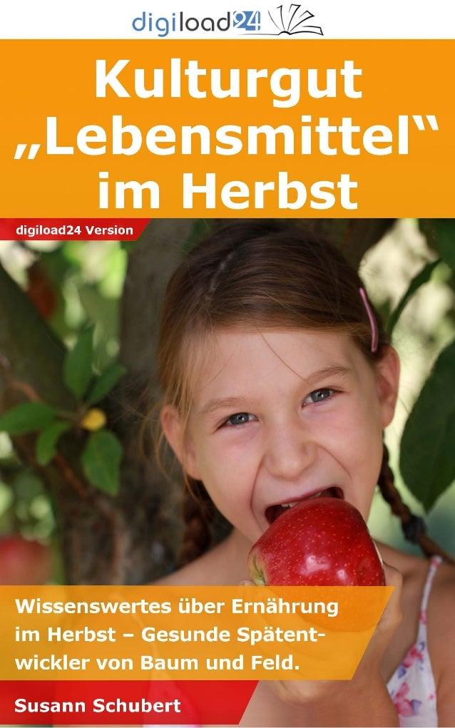 Copyright © 2013 digiload24 Kulturgut Lebensmittel   Susann Schubert   Seite 1 Inhaltsverzeichnis Einleitung 1. Die Pflaum...