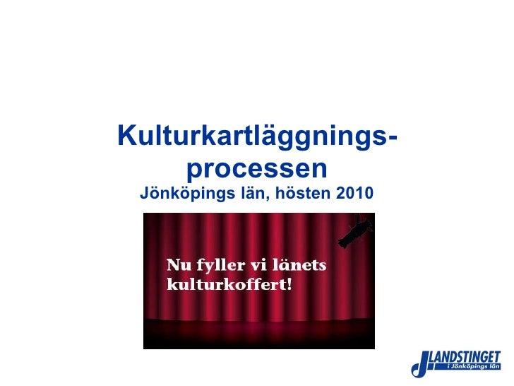 Kulturkartläggnings- processen Jönköpings län, hösten 2010