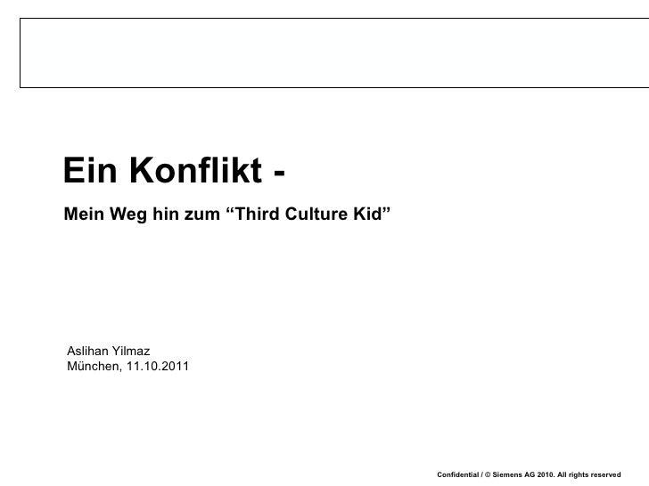 """Ein Konflikt -  Mein Weg hin zum """"Third Culture Kid"""" Aslihan Yilmaz München, 11.10.2011"""