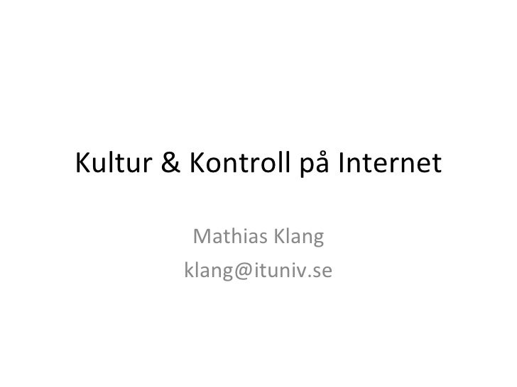 Kultur & Kontroll på Internet Mathias Klang [email_address]
