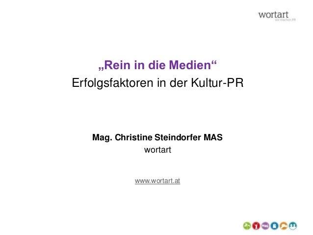 """""""Rein in die Medien"""" Erfolgsfaktoren in der Kultur-PR Mag. Christine Steindorfer MAS wortart www.wortart.at"""