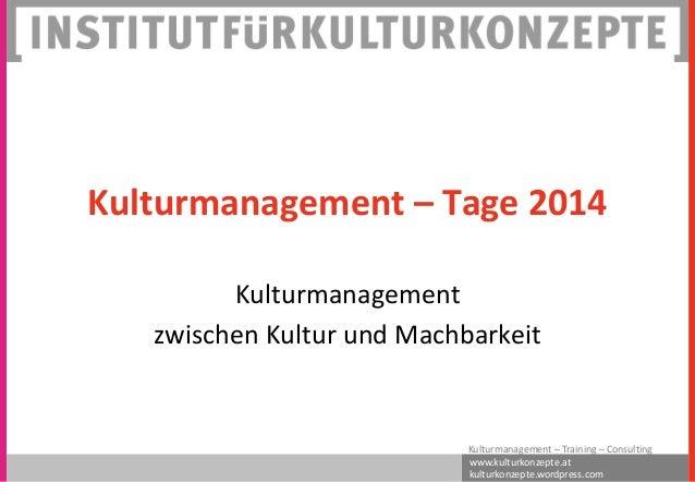 www.kulturkonzepte.at kulturkonzepte.wordpress.com Kulturmanagement – Training – Consulting Kulturmanagement – Tage 2014 K...